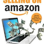 Selling On Amazon – Secret Ways to Make Money Online